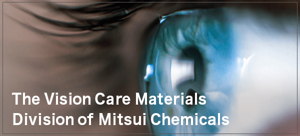 The Vision Care Materials Division of Mitsui Chemicals